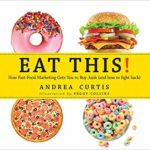 Eat This!: How Fast Food Marketing Gets You to Buy Junk Food (and How to Fight Back)