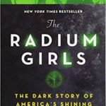 The Radium Girls: The Dark Story of America's Shining Women